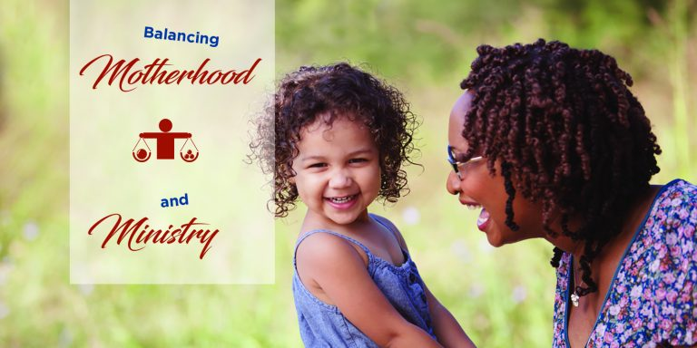 Balancing Motherhood and Ministry