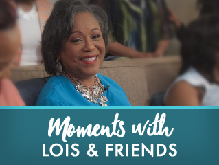 Moments with Lois and Friends
