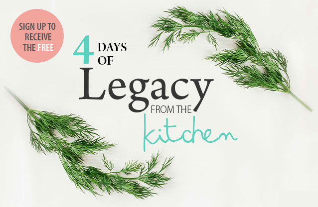 Free 4 Days of Legacy in the Kitchen email devotionals
