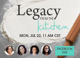 Legacy from the Kitchen Webinar - Mon, July 22nd at 11am CST